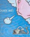 Guan Wei - Dinah Dysart, Hanru Hou, Natalie King, Wei Guan