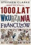 1000 Lat Wkurzania Francuzów (Polska wersja jezykowa) - Stephen Clarke