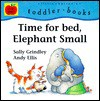 Time for Bed, Elephant Small - Sally Grindley, Andy Ellis