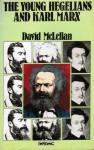 The Young Hegelians And Karl Marx - David McLellan
