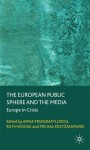 The European Public Sphere and the Media: Europe in Crisis - Anna Triandafyllidou, Ruth Wodak, Michal Krzyzanowski