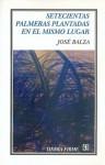 Setecientas palmeras plantadas en el mismo lugar - José Balza