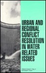 Urban and Regional Conflict Resolution in Water Related Issues: Proceedings of the Symposium Sponsored by the Irrigation and Drainage Division of the - American Society of Civil Engineers, Donald K. Frevert