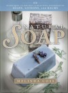 Natural Soap: Techniques and Recipes for Beautiful Handcrafted Soaps, Lotions, and Balms - Melinda Coss