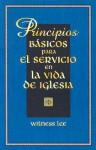 Principios Basicos Para el Servicio en la Vida de Iglesia = Basic Principles for the Service in the Church Life - Witness Lee
