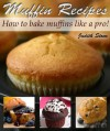 Muffin Recipes - How to Bake Muffins Like A Pro! - Judith Stone
