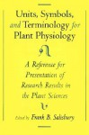 Units, Symbols, and Terminology for Plant Physiology: A Reference for Presentation of Research Results in the Plant Sciences - Frank B. Salisbury, International Association for Plant Phys