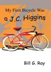 My First Bicycle Was a J.C. Higgins - Bill Ray