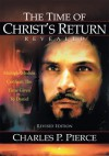 The Time of Christ's Return Revealed - Revised Edition:Multiple Models Confirm The Time Given To Daniel - Charles P. Pierce