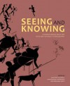Seeing And Knowing: Rock Art With And Without Ethnography - Benjamin Smith, Geoffrey Blundell, Christopher Chippindale
