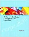 A Concise Guide to College Success: Carpe Diem - John Arthur
