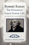 Robert Raikes: The Founder of Sunday School 1780 - J. Henry Harris