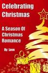 Celebrating Christmas: A season of Christmas Romance - Love .