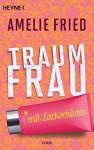 Traumfrau mit Lackschäden: Roman - Amelie Fried