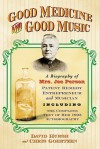 Good Medicine and Good Music: A Biography of Mrs. Joe Person, Patent Remedy Entrepreneur and Musician, Including the Complete Text of Her 1903 Autobiography - David W. Hursh, Chris Goertzen