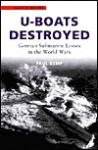 U-Boats Destroyed: German Submarine Losses In The World Wars - Paul Kemp