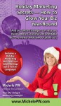 Holiday Marketing Secrets -- How to Grow Your Biz Year-Round (And yes, these strategies can help you build a more successful and profitable biz no matter what time of year it is) - Michele PW (Pariza Wacek)