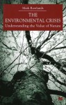 The Environmental Crisis: Understanding the Value of Nature - Mark Rowlands