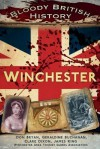 Bloody British History: Winchester - Don Bryan, Geraldine Buchanan, Clare Dixon, James King