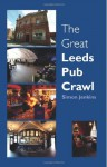 The Great Leeds Pub Crawl - Simon Jenkins