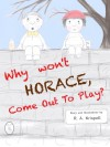 Why Won't Horace Come Out To Play? - R.A. Krispell, R.A. Krispel, M Dahl