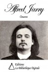 Oeuvres de Alfred Jarry (French Edition) - Alfred Jarry