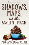 Shadows, Maps, and Other Ancient Magic (Dowser Series Book 4) - Meghan Ciana Doidge