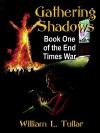 End Times War Book One: Gathering Shadows - William, L. Tullar