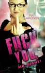 Fuck you, Mr. Right! (German Edition) - Pia Wagner