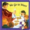 We Go to Mass - Catholic Book Publishing Corp., Thomas J. Donaghy, Lawrence G. Lovasik