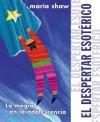 El Despertar Esot?rico: La Magia En La Adolescencia - Maria Shaw, Edgar Rojas