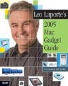 Leo Laporte's 2005 Mac Gadget Guide - Leo Laporte, Todd Stauffer