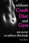 Without Crash Diet and Gym: my secret to achieve this body - Anne Bauer