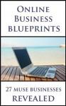 Online Business Blueprints - 27 Muse Businesses Revealed - Daniel Davis