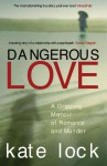 Dangerous Love: A Gripping Memoir of Romance and Murder - Kate Lock