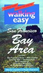 Walking Easy in the San Francisco Bay Area: A Hiking Guide for Active Adults - Wendy Logsdon, Roger Rapoport