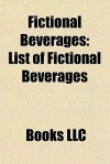Fictional Beverages: Ambrosia, List of Fictional Beverages, Products Produced From the Simpsons, Fry and the Slurm Factory, Duff Beer - Books LLC