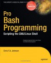 Pro Bash Programming: Scripting the Linux Shell (Expert's Voice in Linux) - Chris Johnson