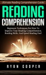 Reading Comprehension: Ultimate Reading Comprehension Guide! - Beginners Techniques For How To Improve Your Reading Comprehension, Reading Skills, And ... Learning, Brain Training, Neuroplasticity) - Ryan Cooper