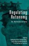 Regulating Autonomy: Sex, Reproduction and Family - Shelley Day-Sclater, Fatemeh Ebtehaj, Emily Jackson, Martin Richads