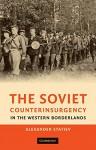 The Soviet Counterinsurgency in the Western Borderlands - Alexander Statiev