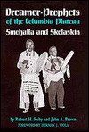 Dreamer-Prophets of the Columbia Plateau: Smohalla and Skolaskin - Robert H. Ruby, John Arthur Brown