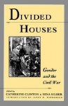 Divided Houses: Gender and the Civil War - Catherine Clinton