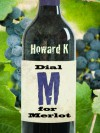 Dial M for Merlot - Howard K.