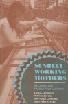 Sunbelt Working Mothers: Reconciling Family And Factory - Louise Lamphere, Patricia Zavella