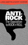 Anti-Rock: The Opposition To Rock 'n' Roll - Linda Martin, Kerry Segrave
