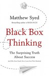 Black Box Thinking: The Surprising Truth About Success - Matthew Syed
