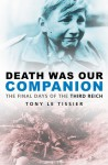 Death Was Our Companion - Tony Le Tissier