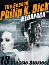 The Second Philip K. Dick MEGAPACK TM: 13 Fantastic Stories - Philip K. Dick