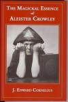 The Magickal Essence Of Aleister Crowley - J. Edward Cornelius